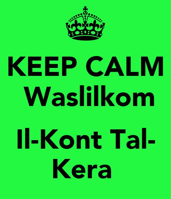 KEEP CALM  Waslilkom  Il-Kont Tal- Kera