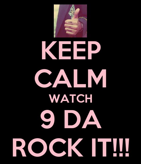 KEEP CALM WATCH 9 DA ROCK IT!!!