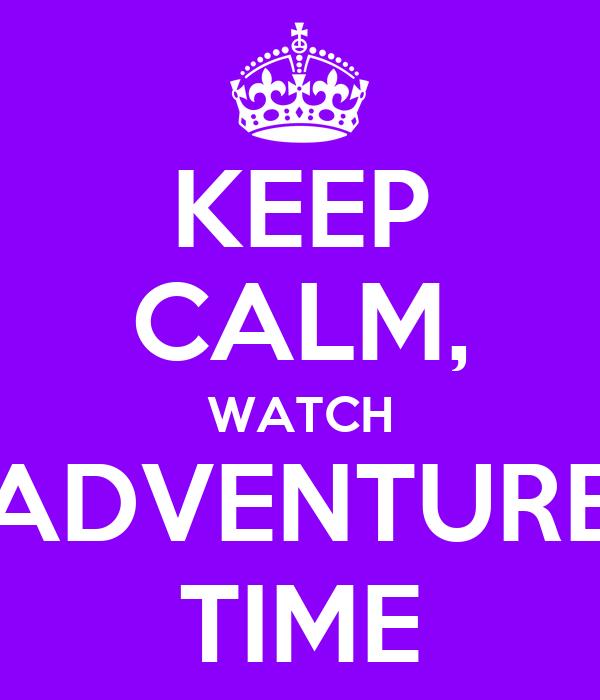 KEEP CALM, WATCH ADVENTURE TIME