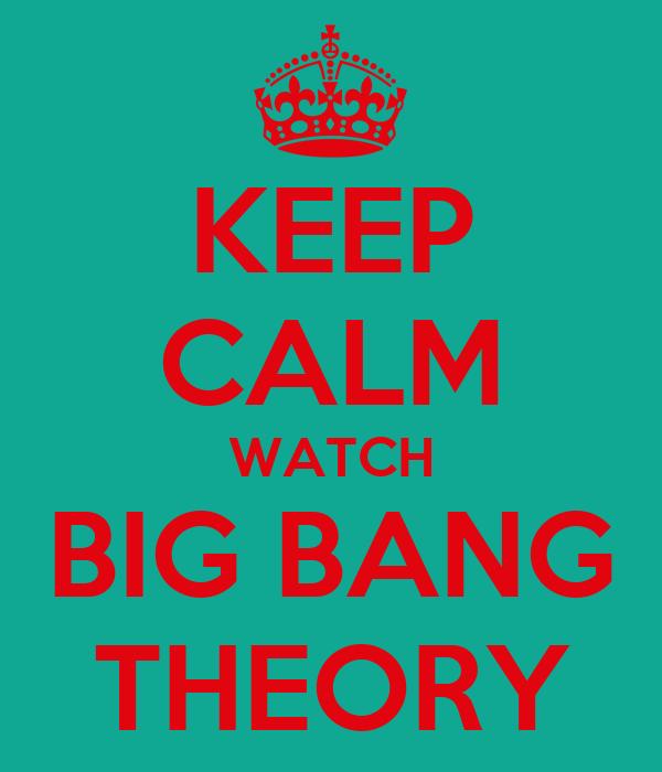 KEEP CALM WATCH BIG BANG THEORY