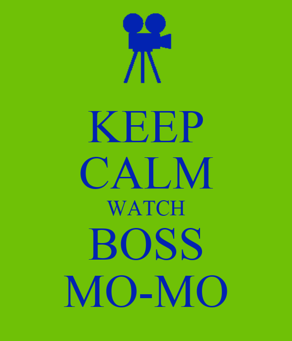 KEEP CALM WATCH BOSS MO-MO