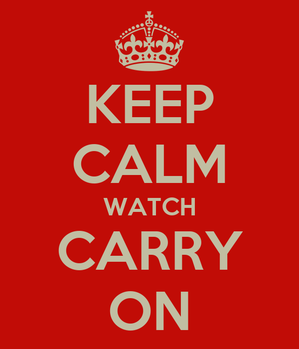 KEEP CALM WATCH CARRY ON