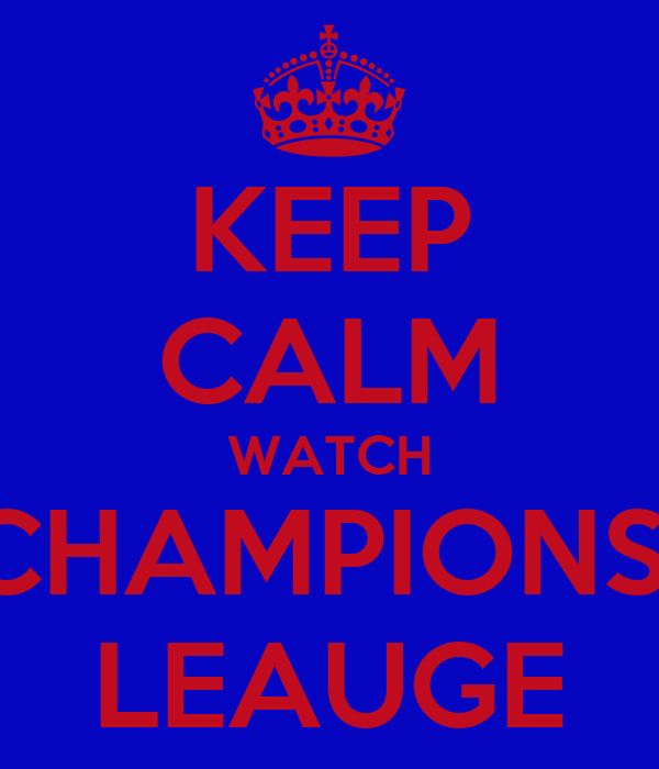 KEEP CALM WATCH CHAMPIONS  LEAUGE
