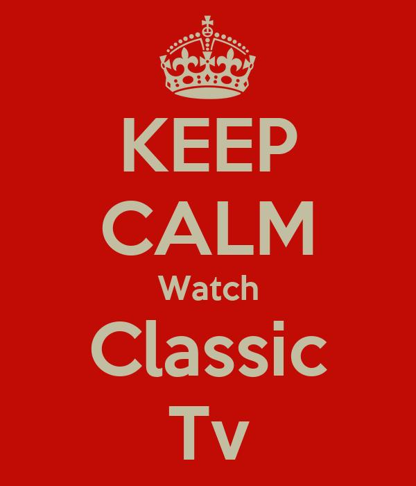 KEEP CALM Watch Classic Tv