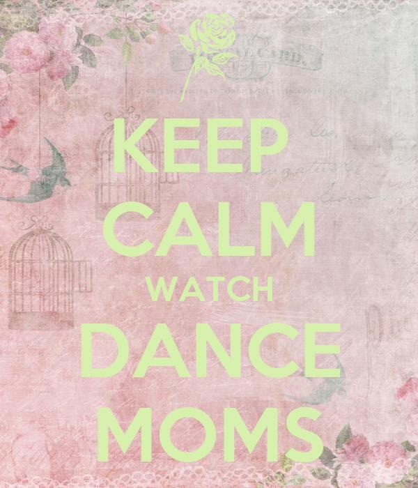 KEEP  CALM WATCH DANCE MOMS
