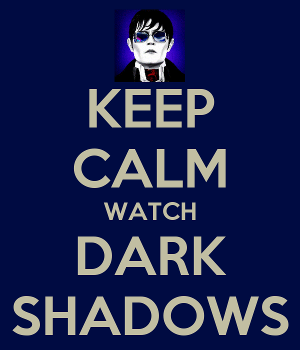 KEEP CALM WATCH DARK SHADOWS