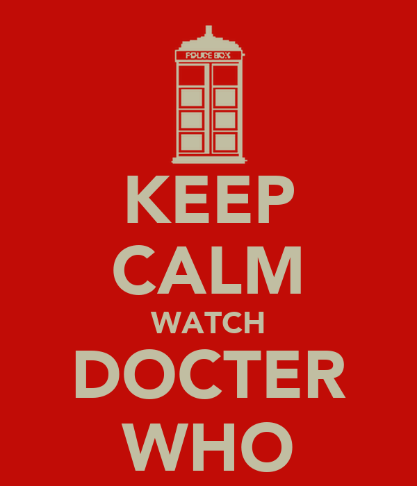 KEEP CALM WATCH DOCTER WHO