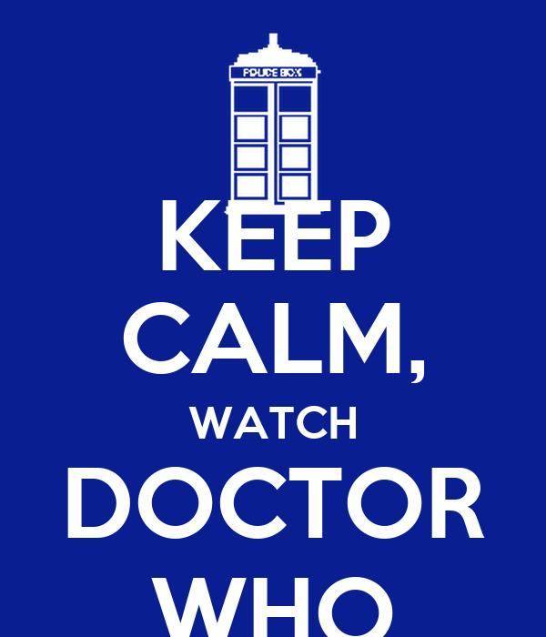 KEEP CALM, WATCH DOCTOR WHO
