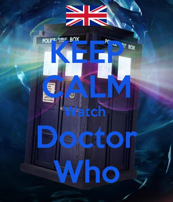 KEEP CALM Watch  Doctor Who