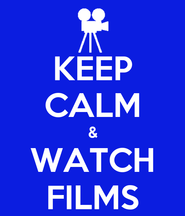 KEEP CALM & WATCH FILMS
