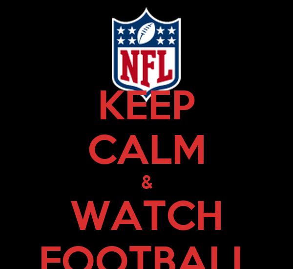 KEEP CALM & WATCH FOOTBALL