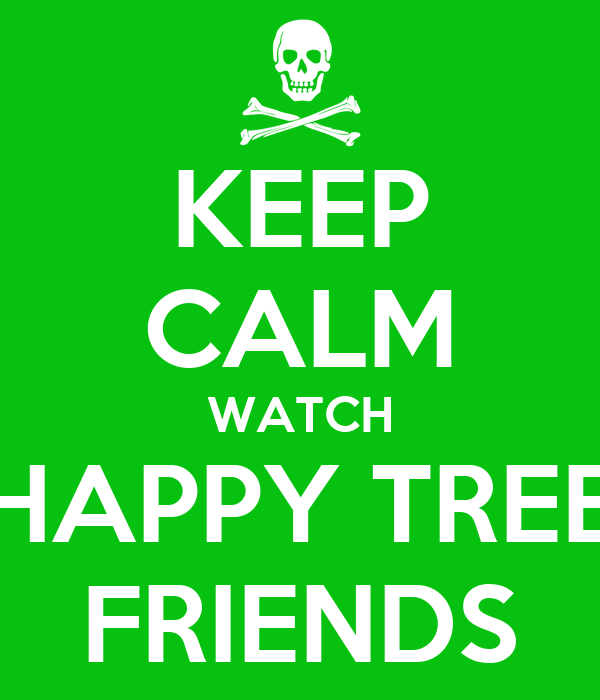 KEEP CALM WATCH HAPPY TREE FRIENDS