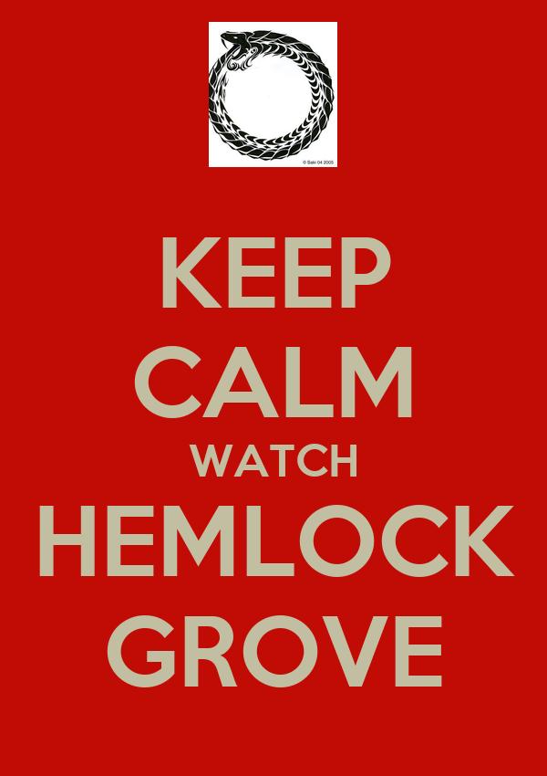 KEEP CALM WATCH HEMLOCK GROVE