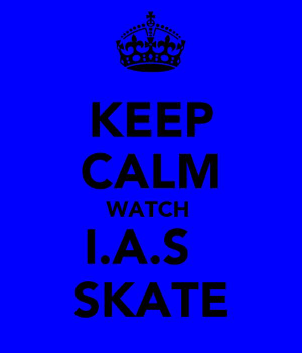 KEEP CALM WATCH  I.A.S   SKATE