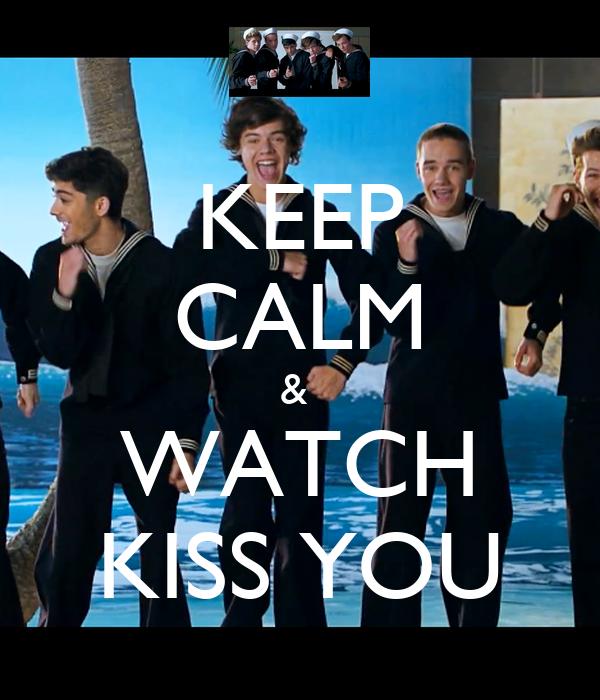 KEEP CALM &  WATCH KISS YOU
