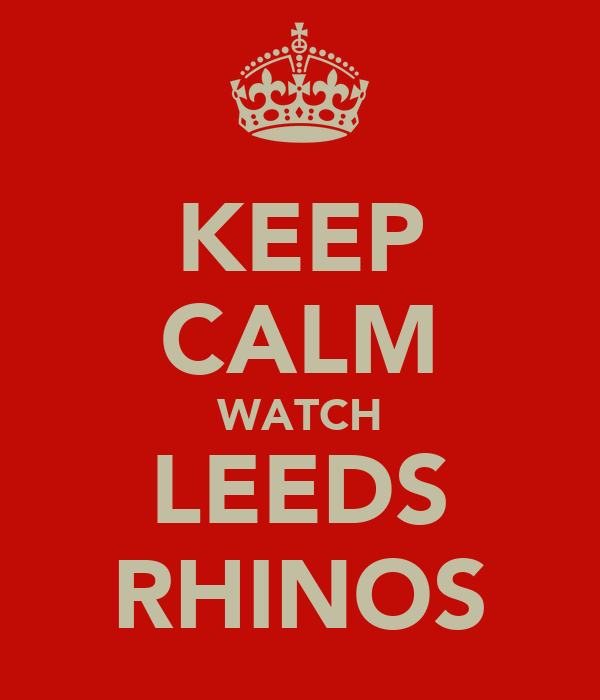 KEEP CALM WATCH LEEDS RHINOS
