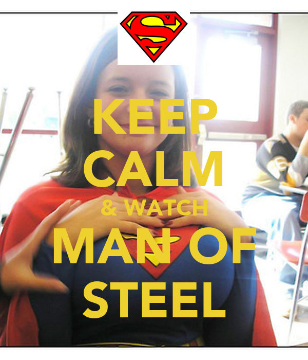 KEEP CALM & WATCH MAN OF STEEL