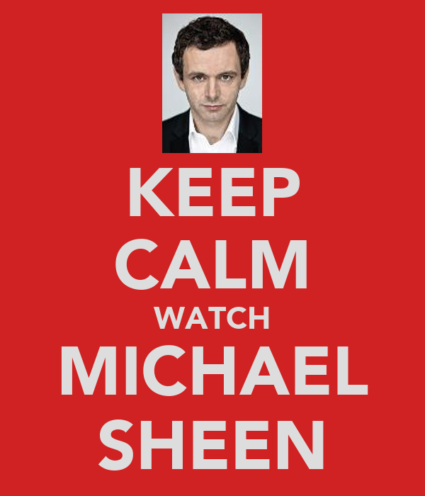 KEEP CALM WATCH MICHAEL SHEEN
