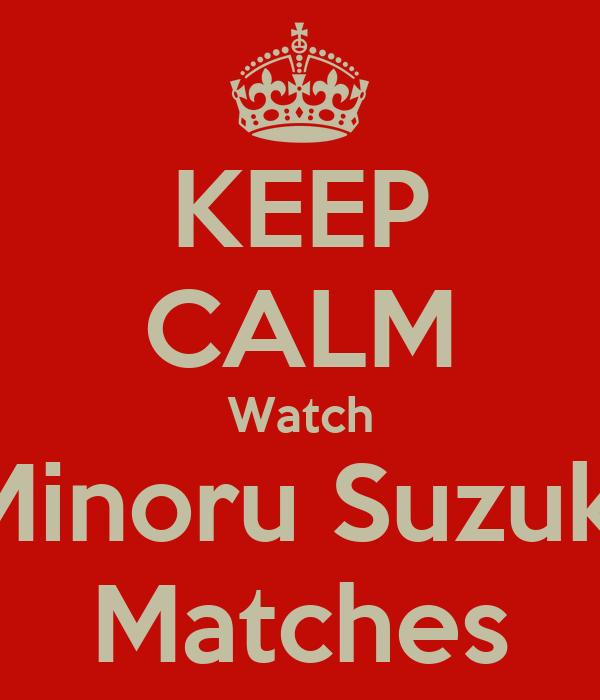 KEEP CALM Watch Minoru Suzuki Matches
