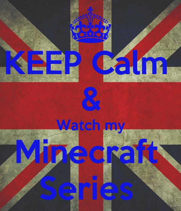 KEEP Calm  & Watch my Minecraft  Series