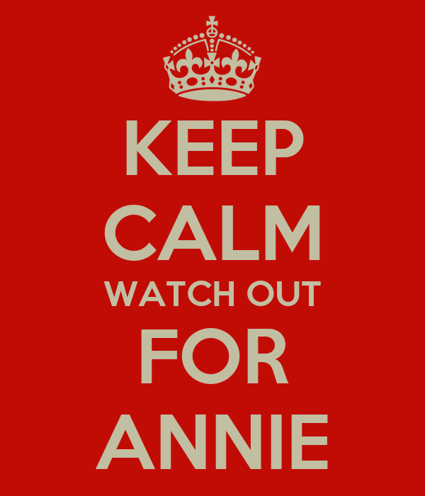KEEP CALM WATCH OUT FOR ANNIE