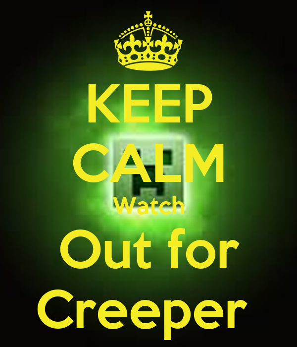 KEEP CALM Watch Out for Creeper