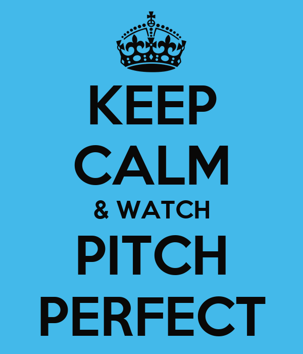 KEEP CALM & WATCH PITCH PERFECT