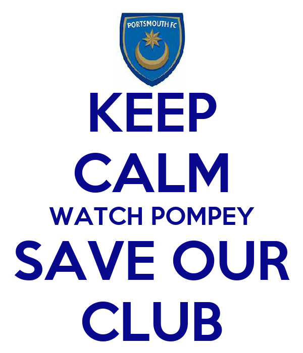 KEEP CALM WATCH POMPEY SAVE OUR CLUB