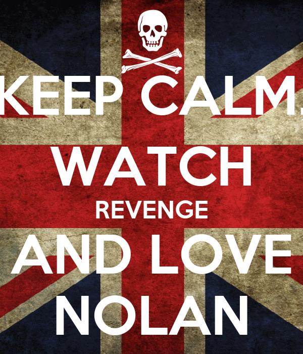 KEEP CALM, WATCH REVENGE AND LOVE NOLAN