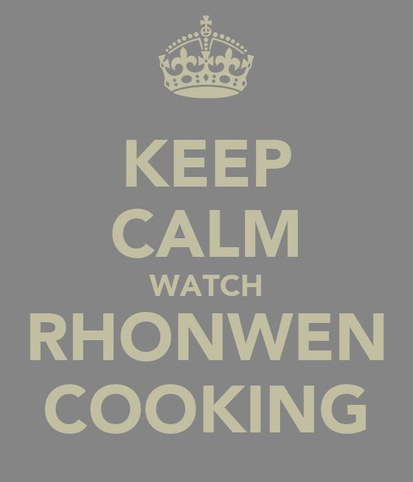 KEEP CALM WATCH RHONWEN COOKING