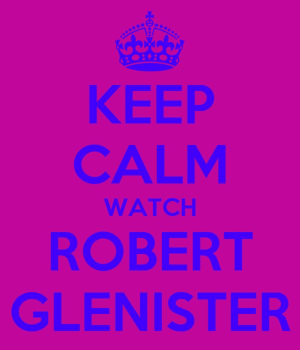 KEEP CALM WATCH ROBERT GLENISTER