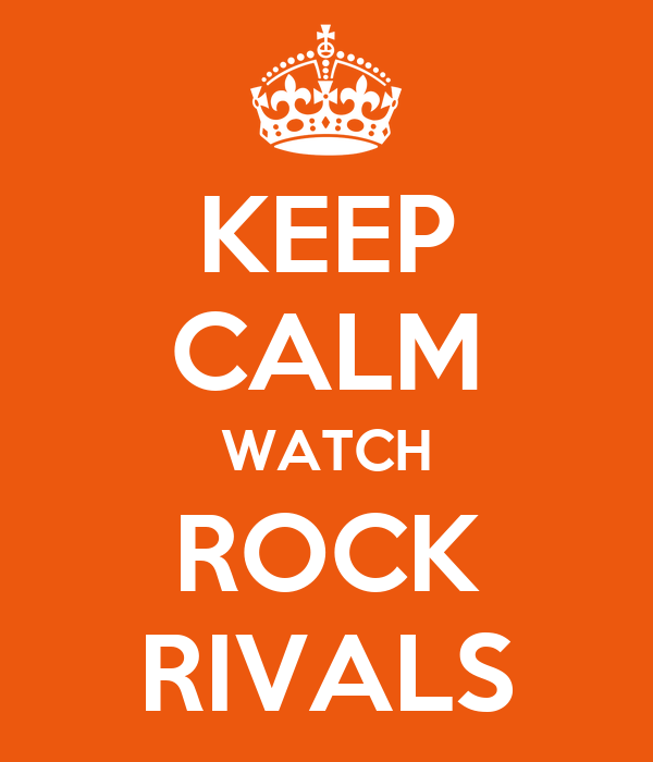 KEEP CALM WATCH ROCK RIVALS