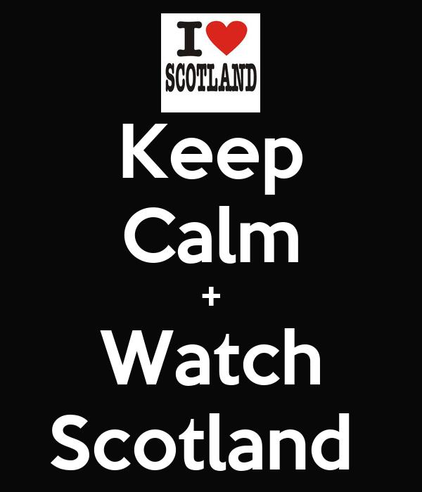 Keep Calm + Watch Scotland