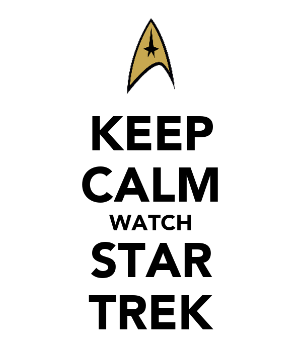 KEEP CALM WATCH STAR TREK