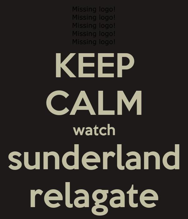 KEEP CALM watch sunderland relagate