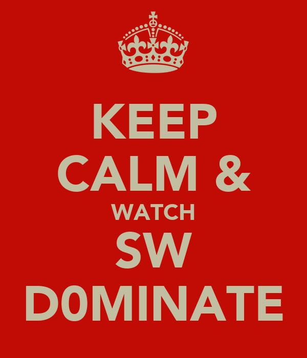 KEEP CALM & WATCH SW D0MINATE