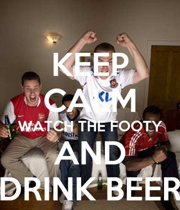 KEEP CALM WATCH THE FOOTY AND DRINK BEER