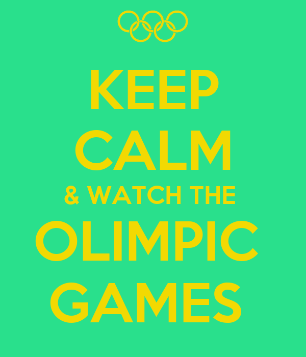 KEEP CALM & WATCH THE  OLIMPIC  GAMES