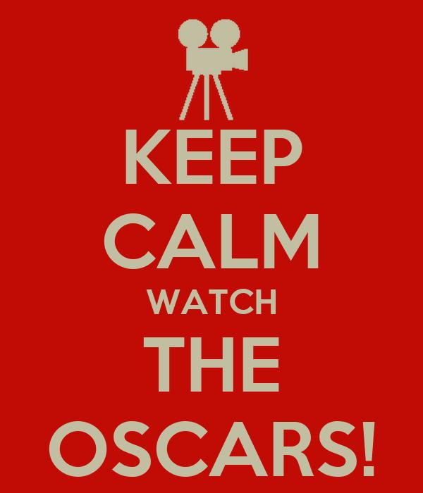 KEEP CALM WATCH THE OSCARS!