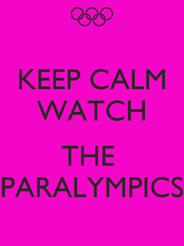 KEEP CALM WATCH   THE  PARALYMPICS