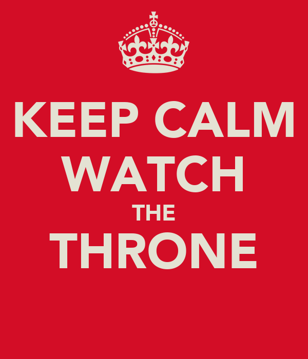 KEEP CALM WATCH THE THRONE