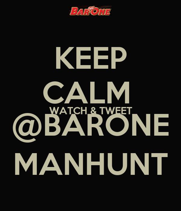 KEEP CALM  WATCH & TWEET @BARONE MANHUNT