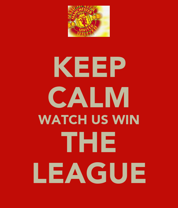 KEEP CALM WATCH US WIN THE LEAGUE