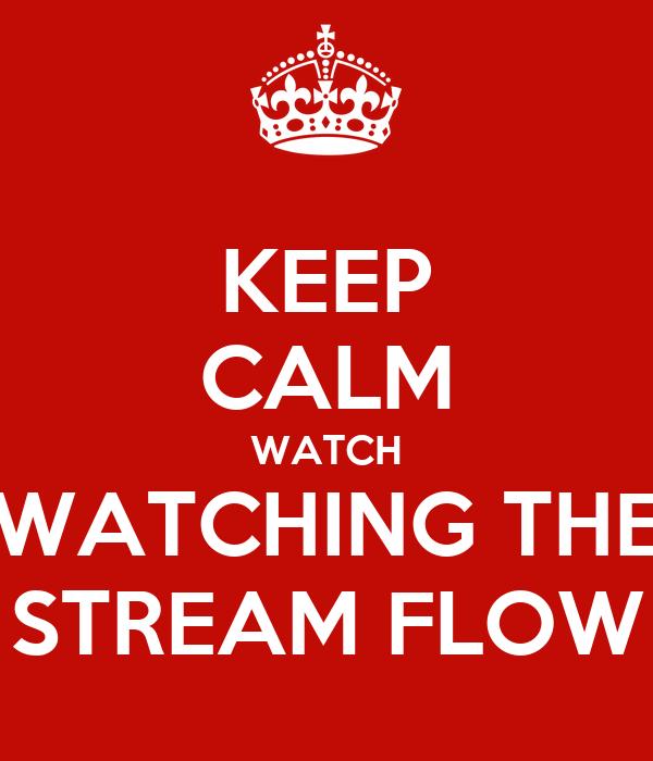 KEEP CALM WATCH WATCHING THE STREAM FLOW
