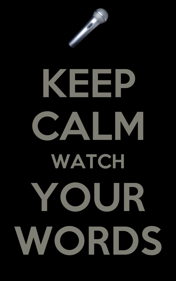 KEEP CALM WATCH YOUR WORDS