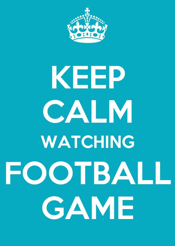 KEEP CALM WATCHING FOOTBALL GAME