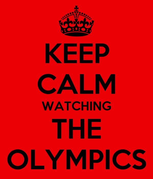 KEEP CALM WATCHING THE OLYMPICS