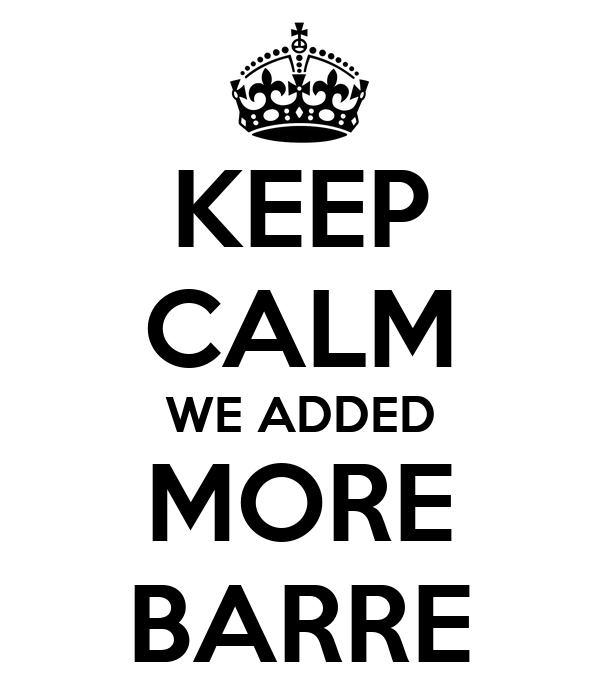 KEEP CALM WE ADDED MORE BARRE
