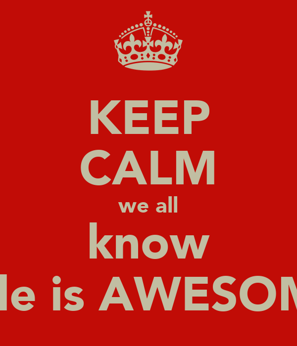 KEEP CALM we all know kyle is AWESOME