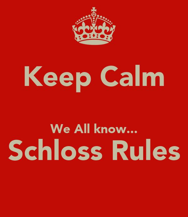 Keep Calm  We All know... Schloss Rules